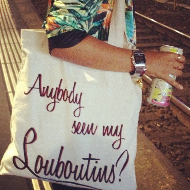 Have you??? #slogan #totes #louboutins