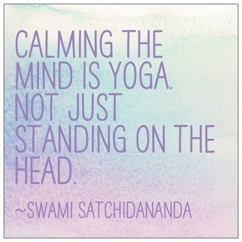 """""""Calming the mind is Yoga, not just standing on the head."""""""