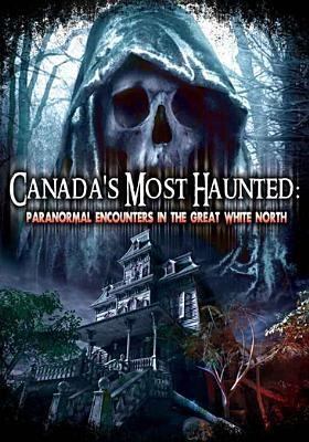 Canada's Most Haunted: Paranormal Encounters in the Great White North #canada150  #documentary #ghosts #hauntedplaces