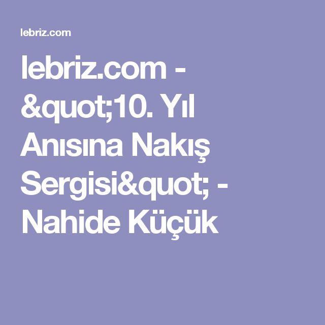 """lebriz.com - """"10. Yıl Anısına Nakış Sergisi"""" - Nahide Küçük"""