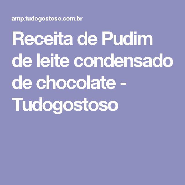 Receita de Pudim de leite condensado de chocolate - Tudogostoso