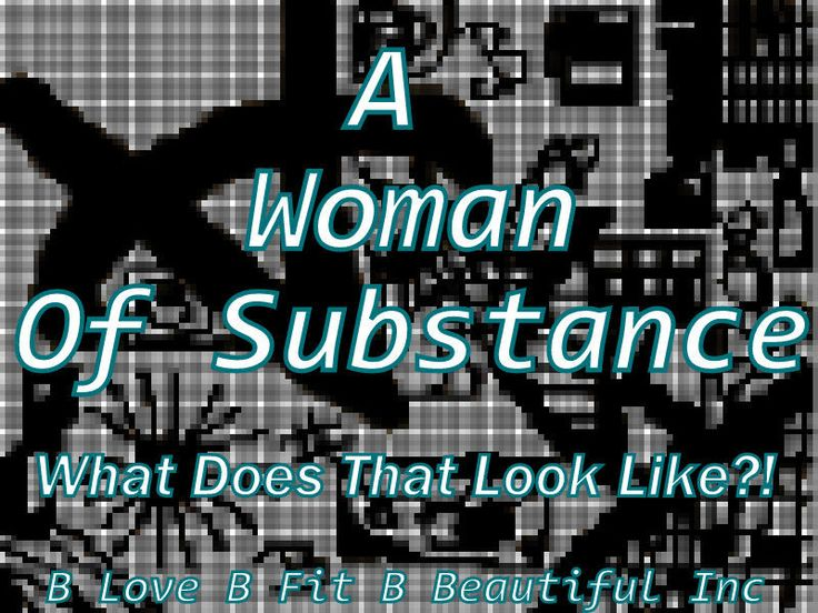 B Men: A Woman Of Substance...What Does That Look Like?!  http://www.blovebfitbbeautiful.com/2015/02/b-love-woman-of-substancewhat-does-that.html