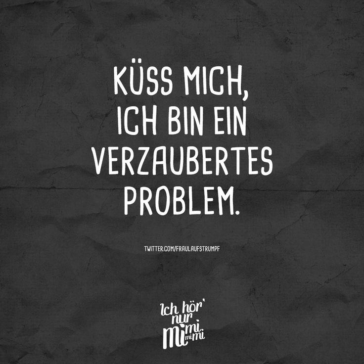 Küss mich, ich bin ein verzaubertes Problem. - VISUAL STATEMENTS®