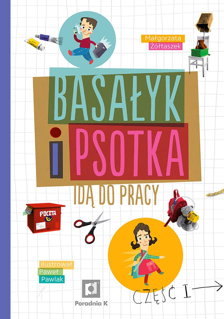 Basałyk i Psotka idą do pracy tekst: Małgorzata Żółtaszek, ilustracje: Paweł Pawlak