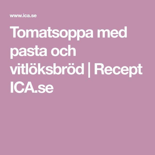 Tomatsoppa med pasta och vitlöksbröd   Recept ICA.se