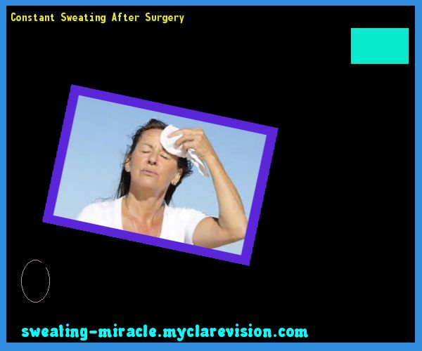 Constant Sweating After Surgery 160059 - Your Body to Stop Excessive Sweating In 48 Hours - Guaranteed!