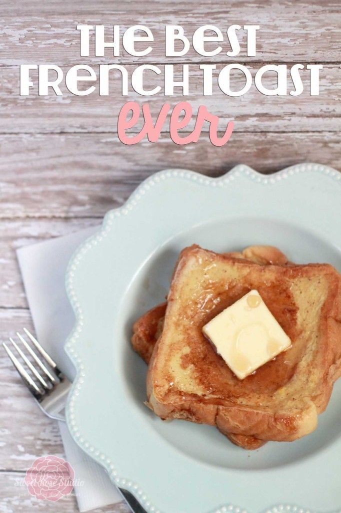 Get the recipe for the Best French Toast Ever!