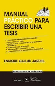 Manual práctico para escribir una tesis, por Enrique Gallud Jardiel.  L/Bc 001 GAL man http://almena.uva.es/search~S1*spi?/cl%2FbC+001/cl+bc+001/1%2C72%2C79%2CE/frameset&FF=cl+bc+001+gal+man&1%2C1%2C