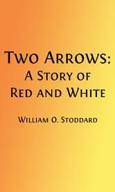 Two Arrows (Illustrated) - A Story of Red and White ebook by William O. Stoddard