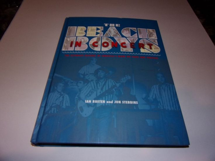 The Beach Boys in Concert : The Ultimate History of America's Band on Tour and O