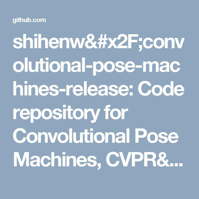 shihenw/convolutional-pose-machines-release: Code repository for Convolutional Pose Machines, CVPR'16