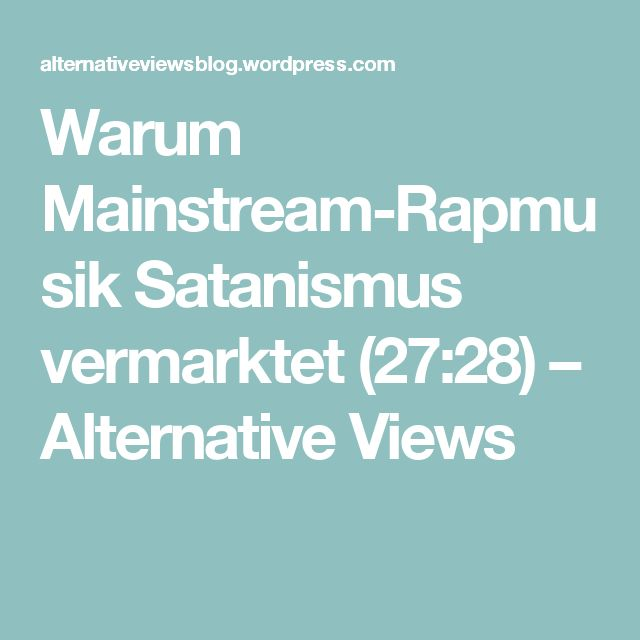 Warum Mainstream-Rapmusik Satanismus vermarktet (27:28) – Alternative Views