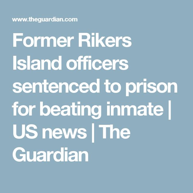 Former Rikers Island officers sentenced to prison for beating inmate | US news | The Guardian