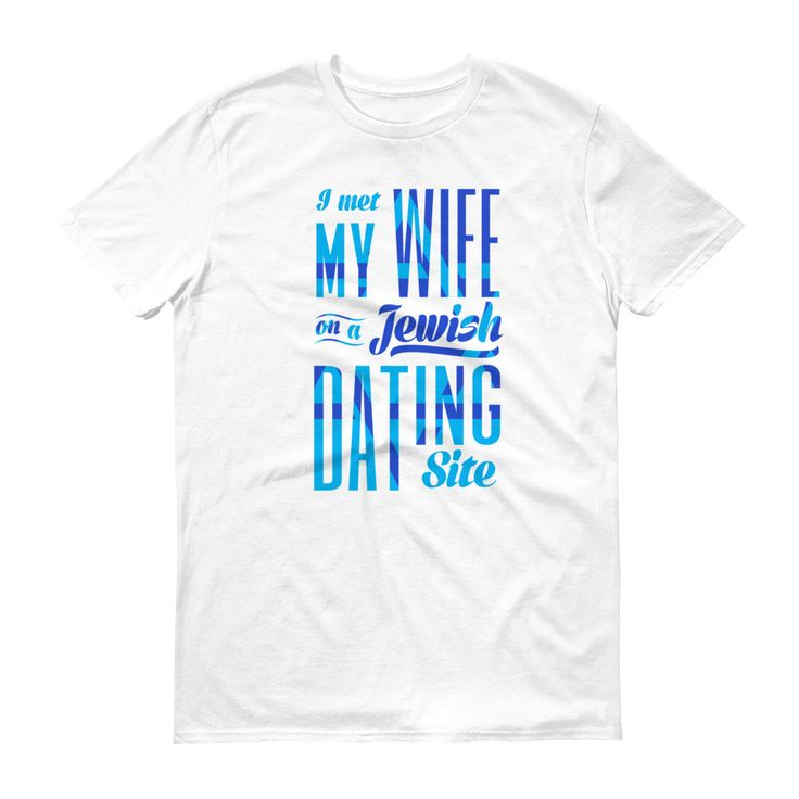 I Met My Wife on a Jewish Dating Site T-Shirt