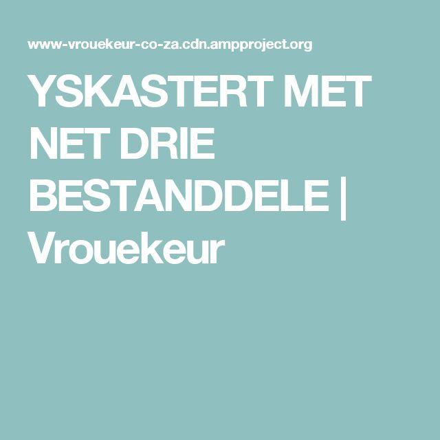 YSKASTERT MET NET DRIE BESTANDDELE | Vrouekeur