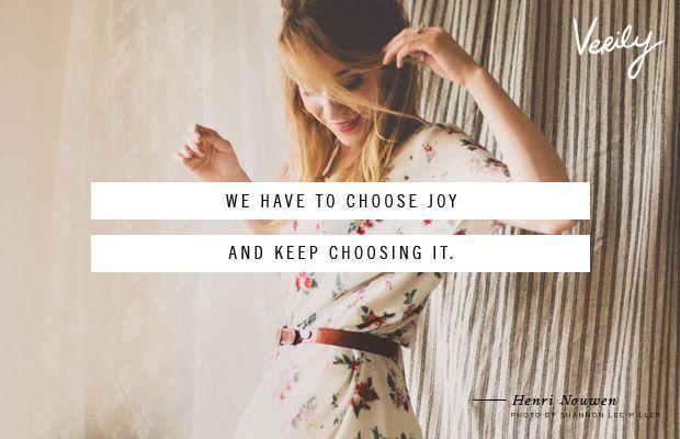 We have to choose joy and keep choosing it - Henri Nouwen // Verily Magazine