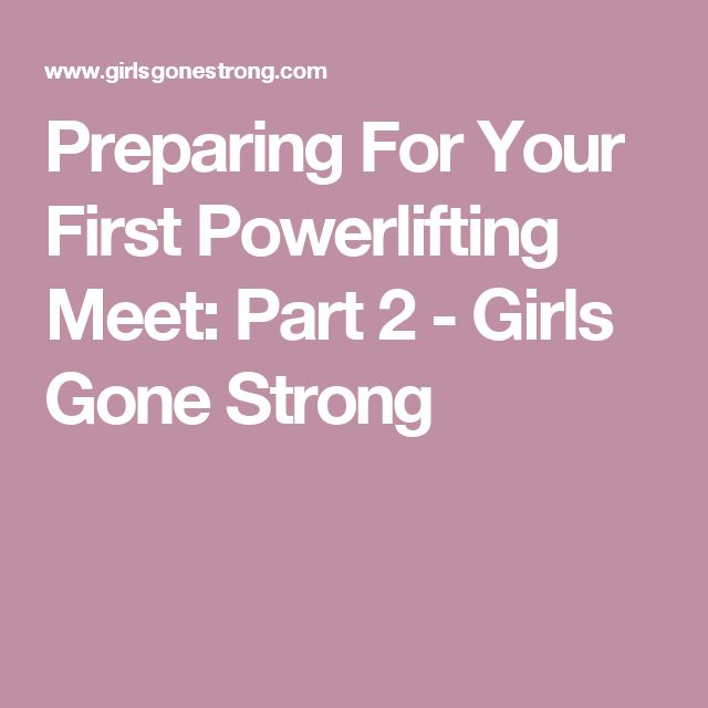 Preparing For Your First Powerlifting Meet: Part 2 - Girls Gone Strong                                                                                                                                                                                 More