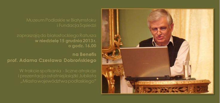Zapraszamy do białostockiego Ratusza na benefis profesora Adama Czesława Dobrońskiego. 15 grudnia, godz. 16.00.