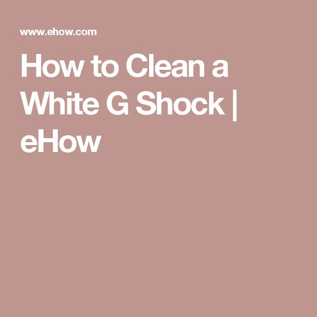 How to Clean a White G Shock | eHow