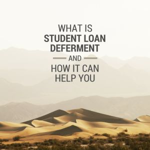 Student loan deferment lets you temporarily suspend making payments on your student loans.