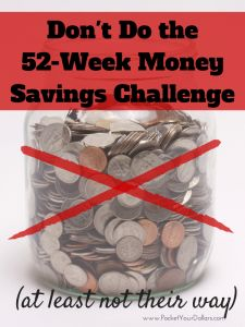 Why You Shouldn't Do the 52-Week Money Challenge their way - do it the Pocket Your Dollars way! ~ she brings up some really good points here!