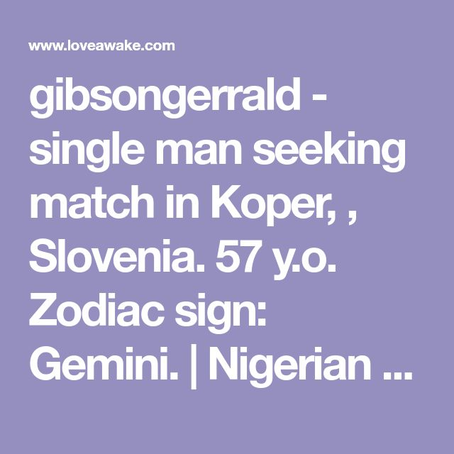 gibsongerrald - single man seeking match in Koper, , Slovenia. 57 y.o. Zodiac sign: Gemini.  | Nigerian scammer 419 | romance scams | dating profile with fake picture