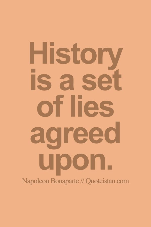 #History is a set of lies agreed upon. http://www.quoteistan.com/2015/10/history-is-set-of-lies-agreed-upon.html