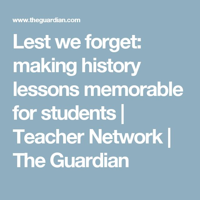 Lest we forget: making history lessons memorable for students | Teacher Network | The Guardian