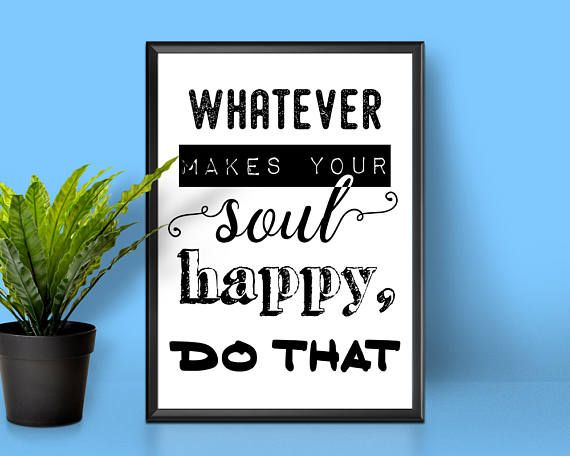 Whatever Makes Your Soul Happy Do That  Happy Wall Art
