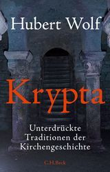 Krypta | Wolf, Hubert | Verlag C.H.BECK Literatur - Sachbuch - Wissenschaft
