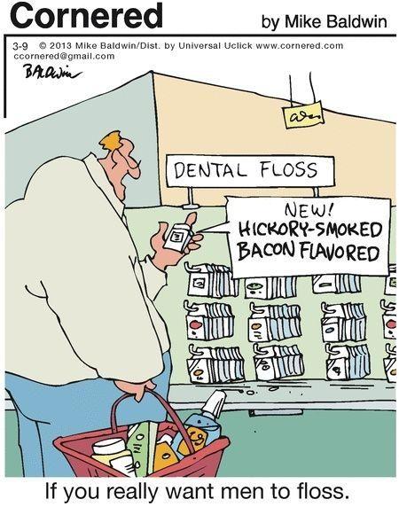 If you really want men to floss.  #DentalJokes #DentalHumor