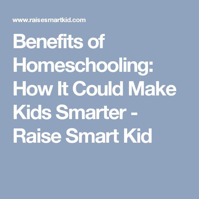Benefits of Homeschooling: How It Could Make Kids Smarter - Raise Smart Kid