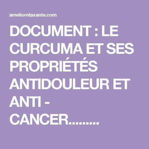 DOCUMENT : LE CURCUMA ET SES PROPRIÉTÉS ANTIDOULEUR ET ANTI - CANCER.........