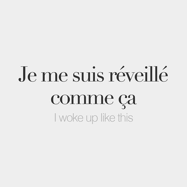 Je me suis réveillé comme ça • I woke up like this • /ʒə mə sɥi ʁe.vɛ.je kɔm sa/
