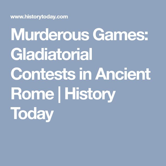 Murderous Games: Gladiatorial Contests in Ancient Rome   History Today