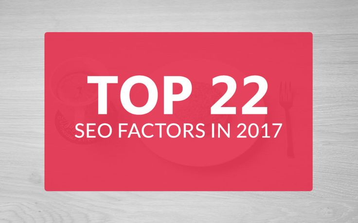 Top 22 #SEO #Factors For Better #Google #Ranking In 2017