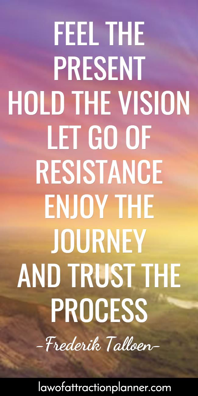 Feel The Present Hold The Vision Let Go Of Resistance Enjoy The