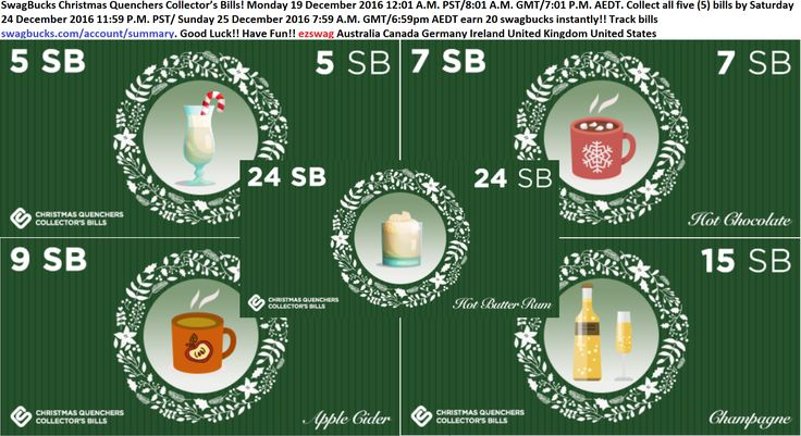 #SwagBucks Christmas Quenchers#CollectorsBills Monday 19 December 2016 12:01 A.M. PST/8:01 A.M. GMT/7:01 P.M. AEDT. Collect all five (5)  bills by Saturday 24 December 2016 11:59 P.M. PST/ Sunday 25 December 2016 7:59 A.M. GMT/6:59pm AEDT earn 20 swagbucks instantly!! Track bills http://swagbucks.com/account/summary. #GoodLuck #HaveFun #ezswag #Australia #Canada #Germany #Ireland #UnitedKingdom #UnitedStates http://blog.swagbucks.com/2016/12/christmas-quenchers-collectors-bills.html