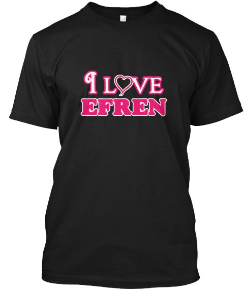 I Love Efren Black T-Shirt Front - This is the perfect gift for someone who loves Efren. Thank you for visiting my page (Related terms: I love,I heart Efren,I love Efren,Efren Classic Style Name,Efren,Efren,Efren rocks,First Names,Efren #Efren, #Efrenshirts...)