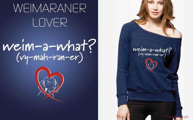 <3 Dog Lover & Weimaraner Lover <3 http://dog-lover.spreadshirt.it/weim-a-what-vy-mah-ran-er-I114652243