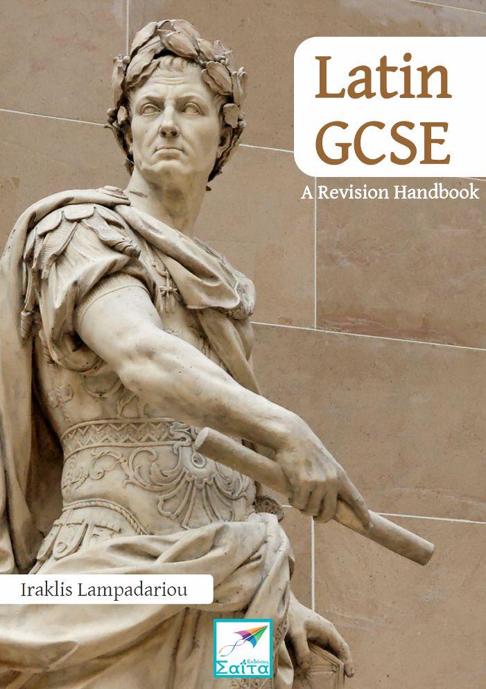 Latin GCSE, A Revision Handbook, Iraklis Lampadariou, Saita publications, February 2017, ISBN: 978-618-5147-92-1 Download it for free at: www.saitabooks.eu/2017/02/ebook.213.html