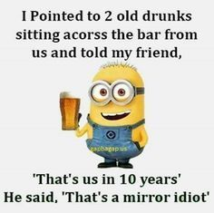 #Funny #Minion #Quotes About Drunks vs. Mirror... - Drunks, Funny, funny minion quotes, Minion, Mirror, Quotes - Minion-Quotes.com