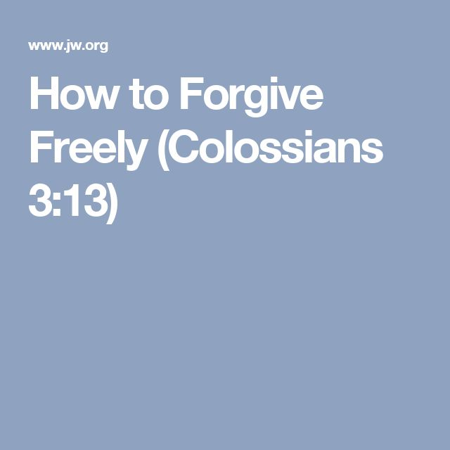 How to Forgive Freely (Colossians 3:13)