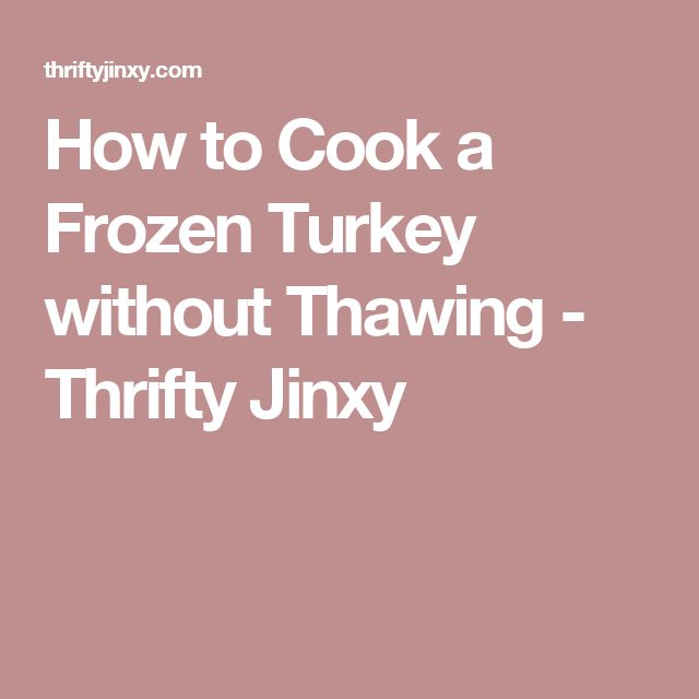 How to Cook a Frozen Turkey without Thawing - Thrifty Jinxy