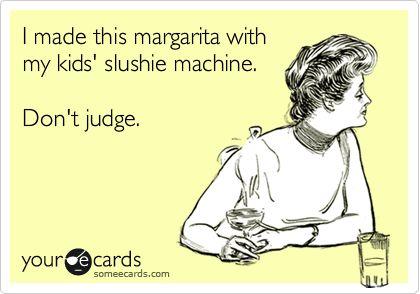 I made this margarita with my kids' slushie machine. Don't judge.
