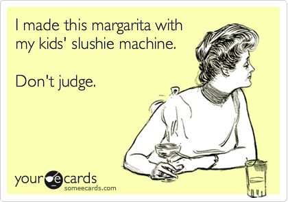 I made this margarita with my kids' slushie machine. Don't judge. -