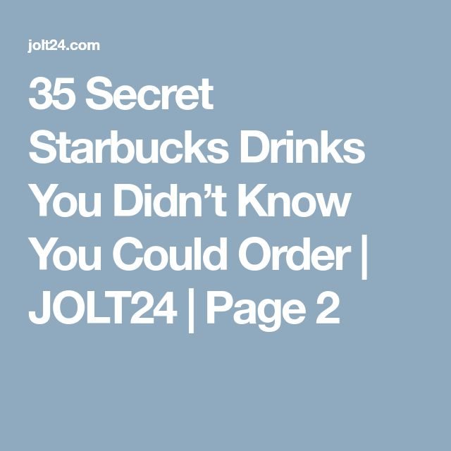35 Secret Starbucks Drinks You Didn't Know You Could Order | JOLT24 | Page 2