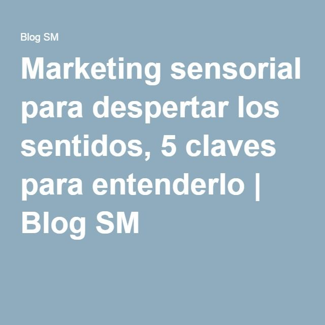 Marketing sensorial para despertar los sentidos, 5 claves para entenderlo | Blog SM