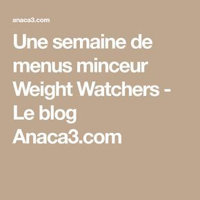 Une semaine de menus minceur Weight Watchers - Le blog Anaca3.com