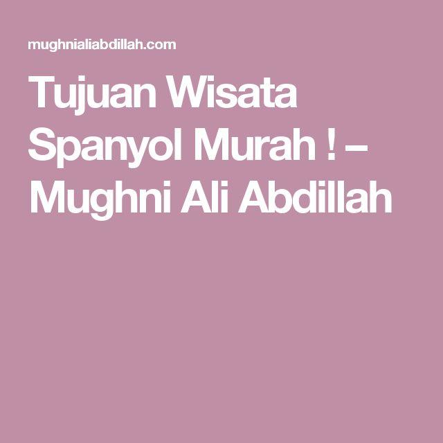 Tujuan Wisata Spanyol Murah ! – Mughni Ali Abdillah